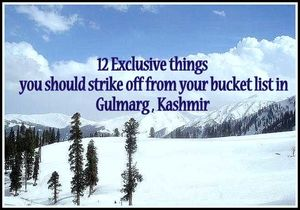 12 Exclusive things you should strike off from your bucket list in Gulmarg, Kashmir