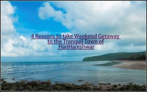 4 Reasons to take Weekend Getaway to the Tranquil Town of HariHareshwar