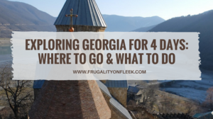 Exploring Georgia for 4 days: where to go & what to do | Frugality on Fleek
