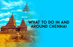 Vanakkam Chennai - Things to do in and around Chennai