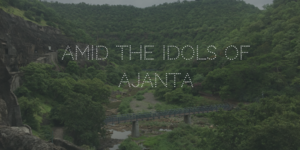 Amid the Idols of Ajanta