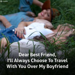 Open Letter To My Best Friend, I'll Always Choose You Over My Boyfriend When It Comes To Travel