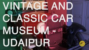 Vintage and Classic Car Museum - Udaipur