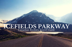 Icefields Parkway - Canadian Rockies Travel Guide
