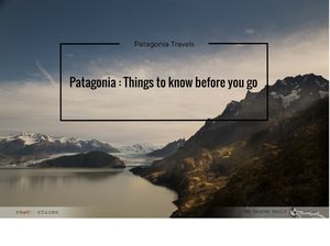 Patagonia – Things to  know before you go