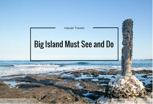 BIG ISLAND MUST SEE AND DO – HAWAII TRAVEL