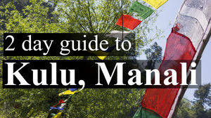 Kulu, Manali - 2 day itinerary