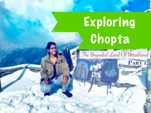 Visiting Chopta - Part 1 | Exploring the unspoiled land of Uttrakhand | Snow Trek to Tunganath