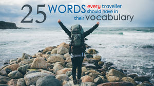 25 Travel Words that Wanderlust should have in their Lexicon