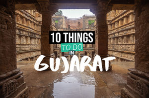 Top 10 Things to Do in Gujarat - The land of Legends and Lions!