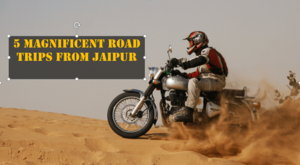 5 Magnificent Road Trips From Jaipur