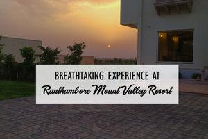 Breathtaking Experience At Ranthambore Mount Valley Resort