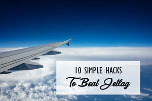 10 Simple Hacks to Beat Jetlag