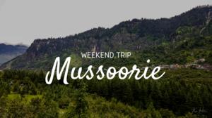 Weekend Trip to Mussoorie August 2018 Road Trip