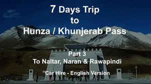 Do It Yourself Travel Plan - 7 Days Trip  to  Hunza / Khunjerab Pass (Part-3)