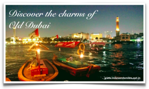 Marhaba Dubai : Discover the charms of Old Dubai