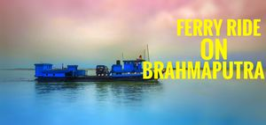 Ferry ride across Brahmaputra river | Assam Tourism | Soul & Fuel