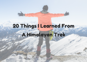 20 Things I Learned From A Himalayan Trek