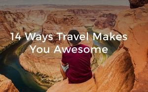 14 ways Travel makes you awesome :)