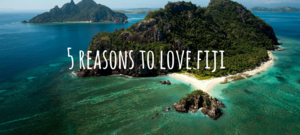 5 reasons we love Fiji