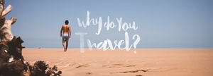 And you? Why do you travel?