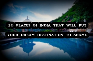 20 Places in India That Will be your Next Destination