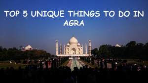 Five Unique Things to Do in Agra