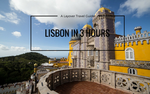 Lisbon in 3 Hours: A Layover Travel Guide
