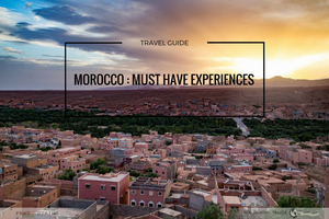 Morocco: Must Have Experiences
