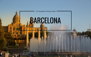 Barcelona – A Complete Travel Guide