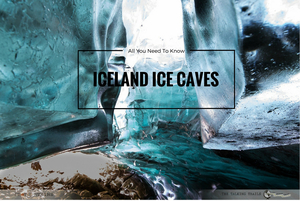 ICELAND ICE CAVES – ALL YOU NEED TO KNOW