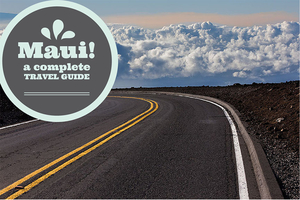 Maui: A complete Travel Guide