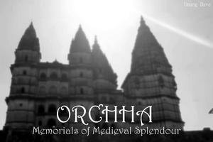 Orchha - Memorials of Medieval time