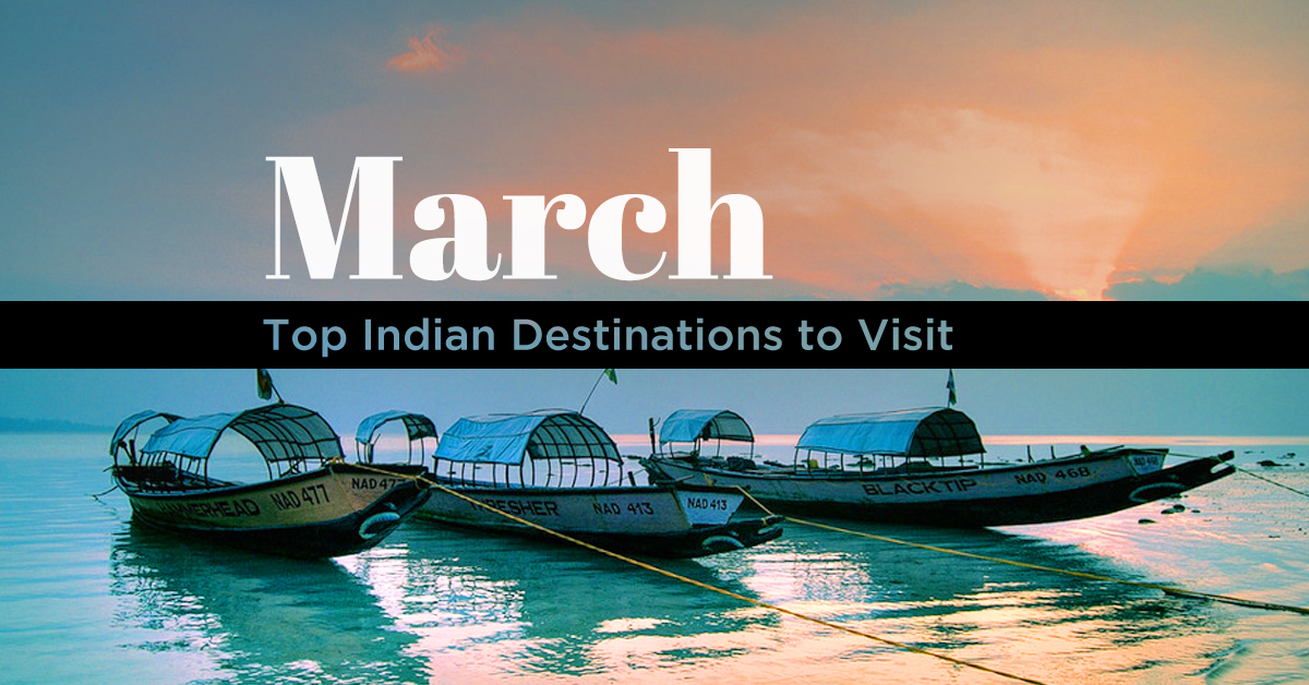 Best places to visit in march in india places to visit in for Where to vacation in march